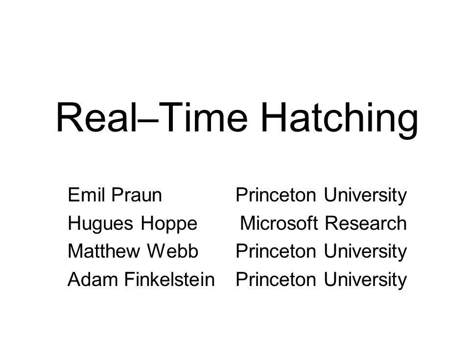 Real–Time Hatching Emil Praun Hugues Hoppe Matthew Webb Adam Finkelstein Princeton University Microsoft Research Princeton University