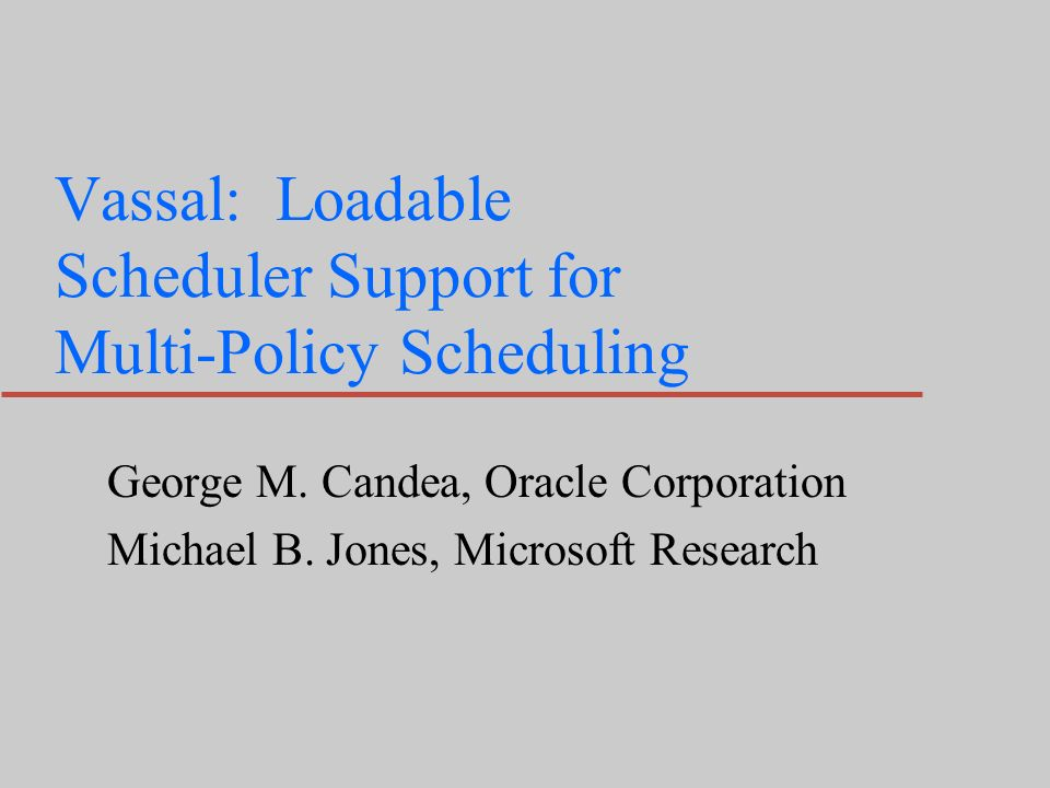 Vassal: Loadable Scheduler Support for Multi-Policy Scheduling George M.