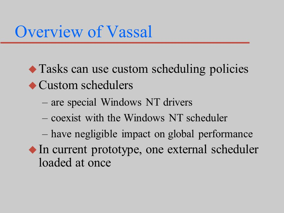 Outline Motivation and Overview Windows NT Scheduling Vassal Design and Implementation Sample Scheduler Results Conclusions