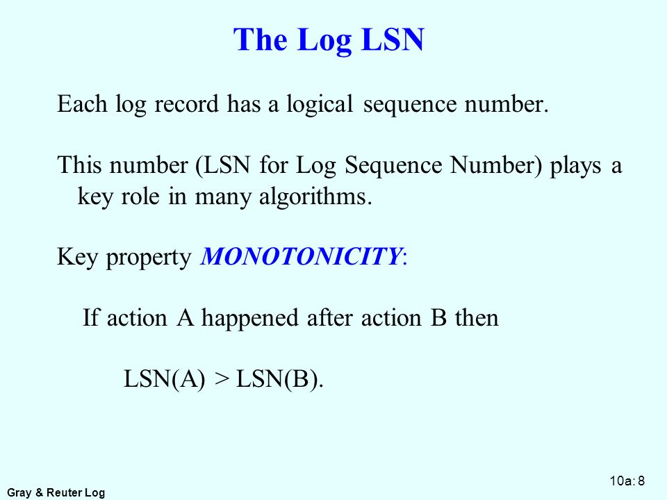Gray & Reuter Log 10a: 8 The Log LSN Each log record has a logical sequence number.