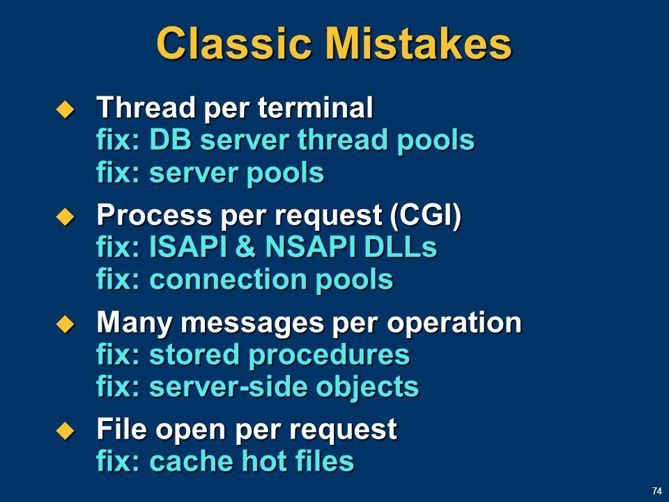 74 Classic Mistakes Thread per terminal fix: DB server thread pools fix: server pools Thread per terminal fix: DB server thread pools fix: server pool