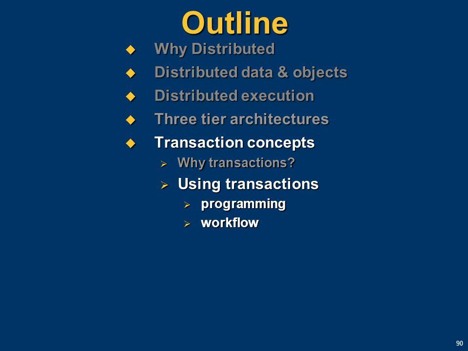 90 Outline Why Distributed Why Distributed Distributed data & objects Distributed data & objects Distributed execution Distributed execution Three tie