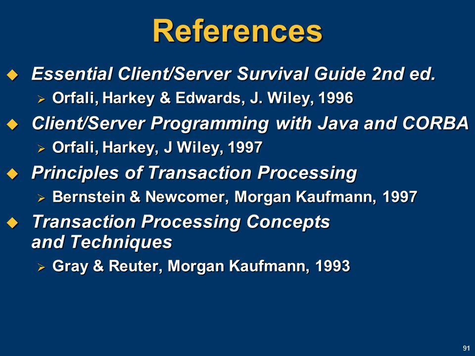 91 References Essential Client/Server Survival Guide 2nd ed. Essential Client/Server Survival Guide 2nd ed. Orfali, Harkey & Edwards, J. Wiley, 1996 O