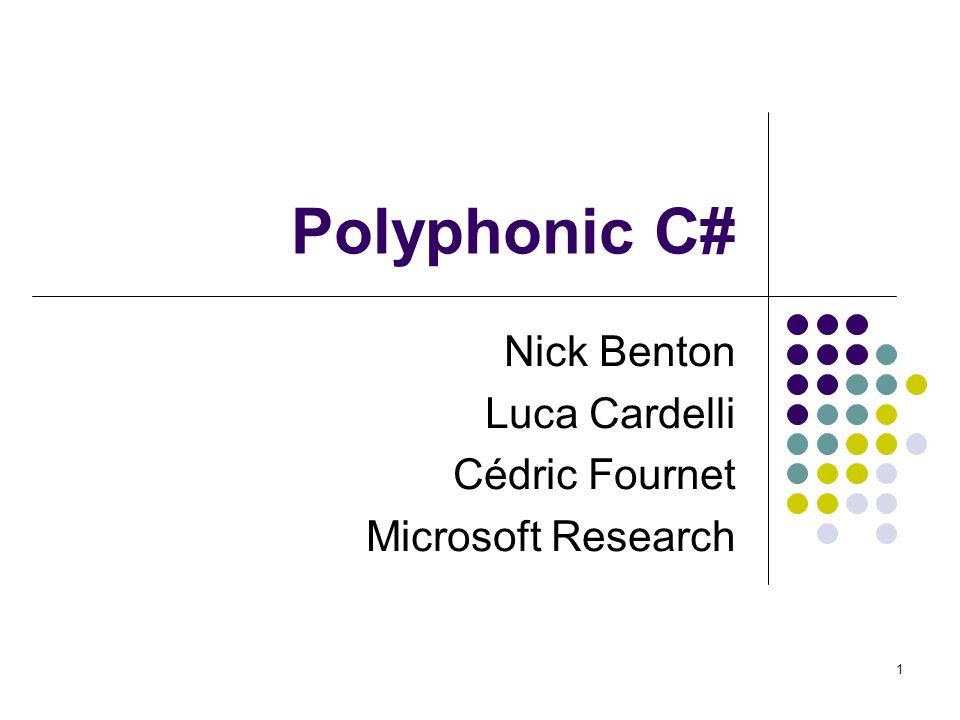 1 Polyphonic C# Nick Benton Luca Cardelli Cédric Fournet Microsoft Research