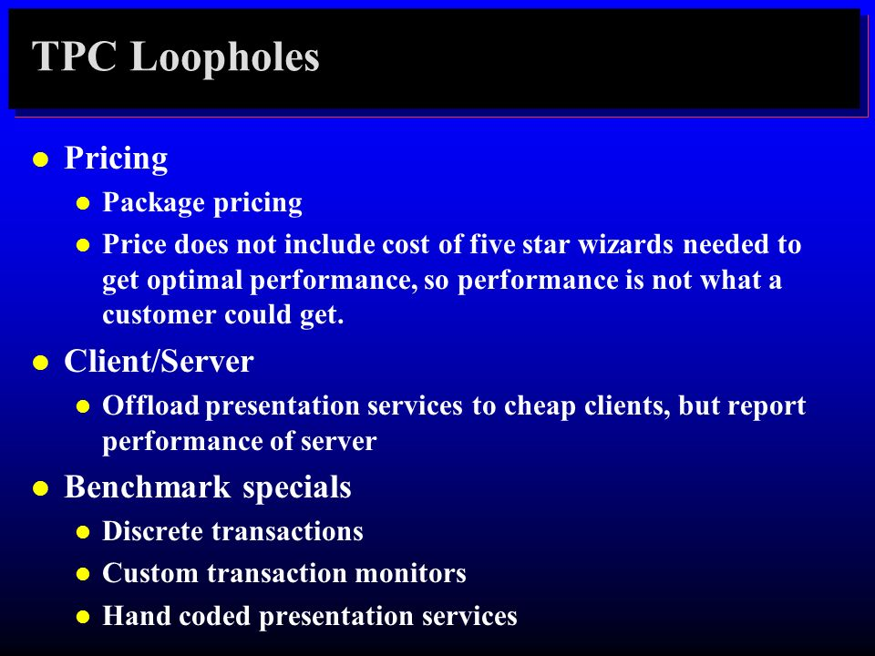 TPC Loopholes l Pricing l Package pricing l Price does not include cost of five star wizards needed to get optimal performance, so performance is not
