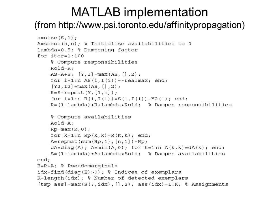 MATLAB implementation (from http://www.psi.toronto.edu/affinitypropagation)