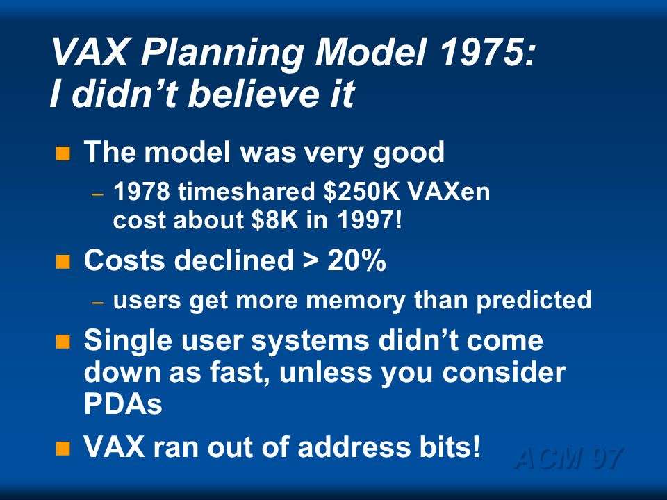 ACM 97 Exponential change of 10X per decade causes real turmoil.