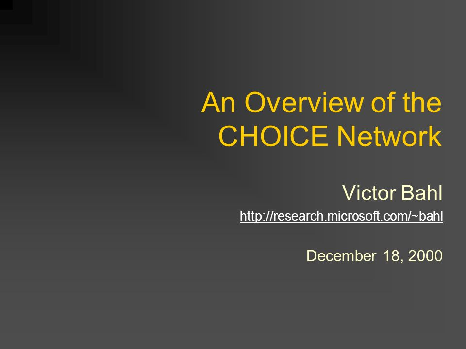 An Overview of the CHOICE Network Victor Bahl http://research.microsoft.com/~bahl December 18, 2000