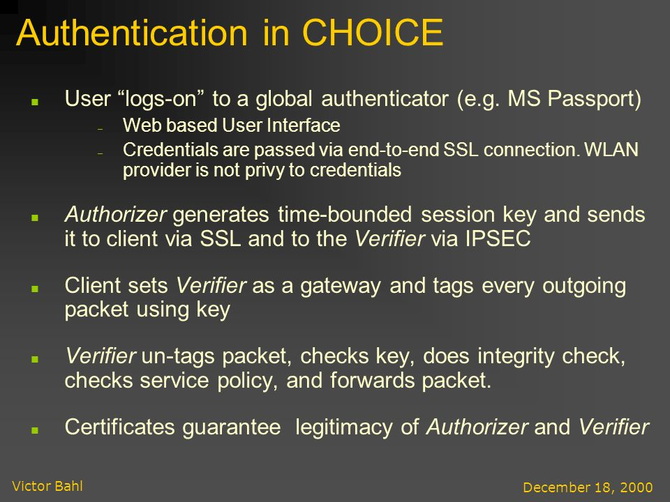 Victor Bahl December 18, 2000 Authentication in CHOICE User logs-on to a global authenticator (e.g.