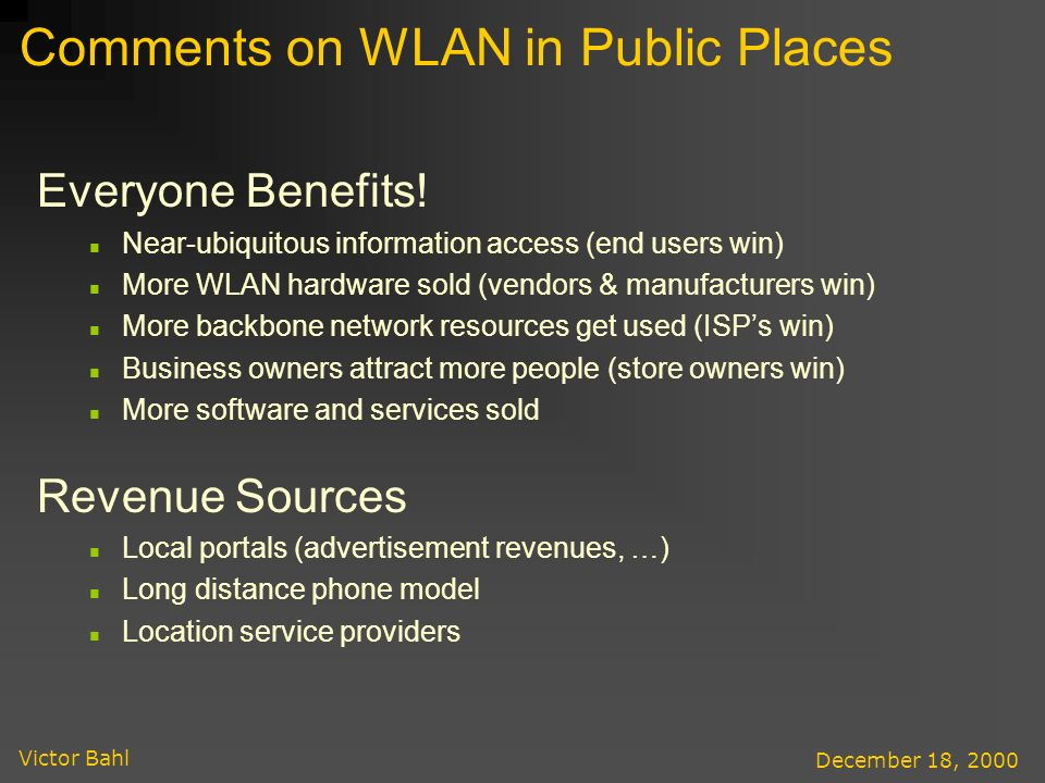 Victor Bahl December 18, 2000 Comments on WLAN in Public Places Everyone Benefits.