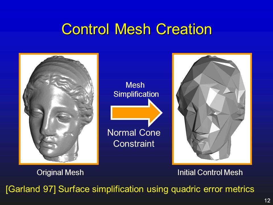 11 Conversion Algorithm Control mesh creation Control mesh optimization Scalar displacement computation Attribute resampling