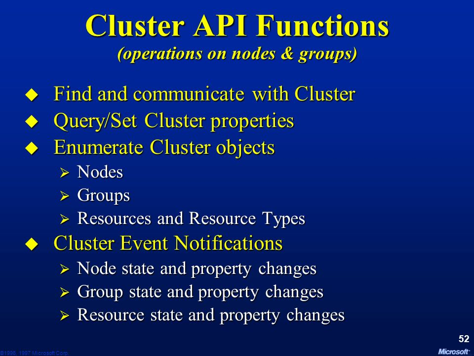 ©1996, 1997 Microsoft Corp. 51 Cluster Properties Defined Members: nodes that can join the cluster Defined Members: nodes that can join the cluster Ac