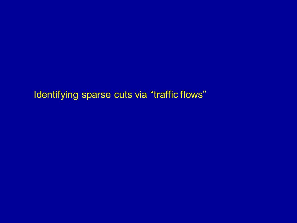 Approach 1: traffic congestion identifies sparse cuts [SM87]: Stress a network by passing traffic flow through it.