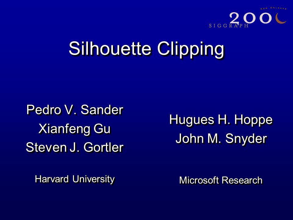 Silhouette Clipping Pedro V. Sander Xianfeng Gu Steven J.