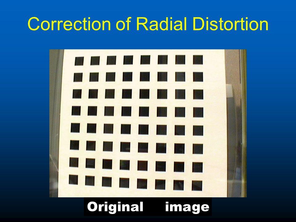 Correction of Radial Distortion Corrected image Original image