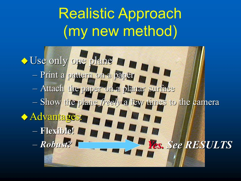 Realistic Approach (my new method) u Use only one plane –Print a pattern on a paper –Attach the paper on a planar surface –Show the plane freely a few