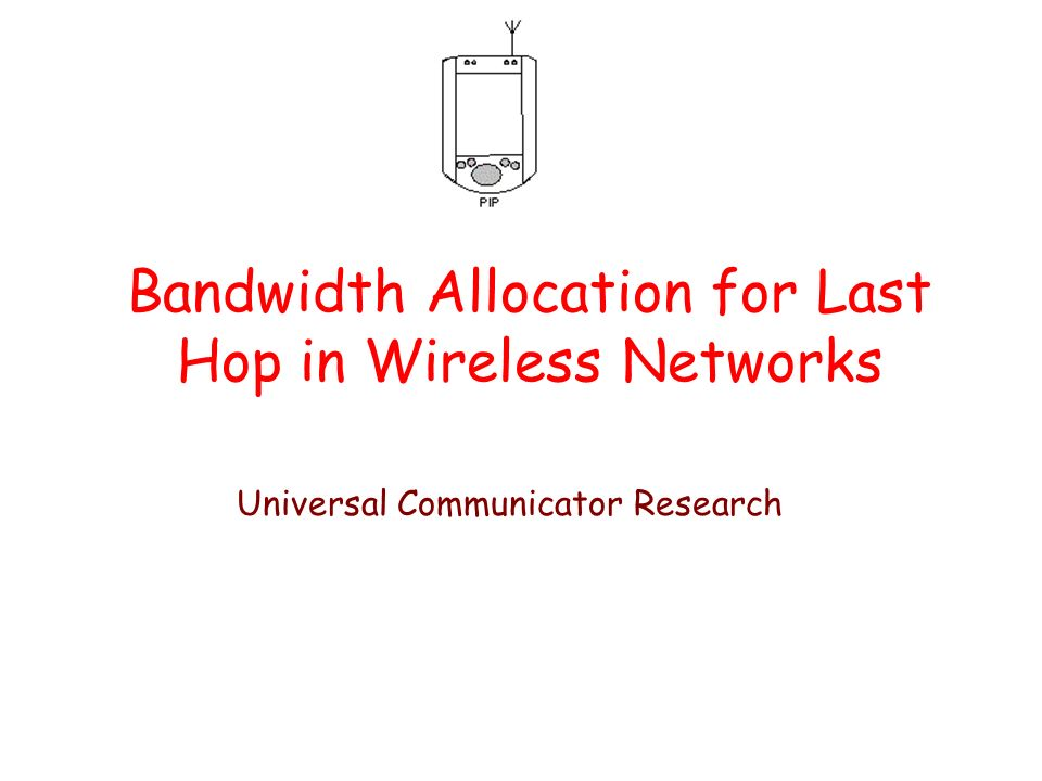 Bandwidth Allocation for Last Hop in Wireless Networks Universal Communicator Research