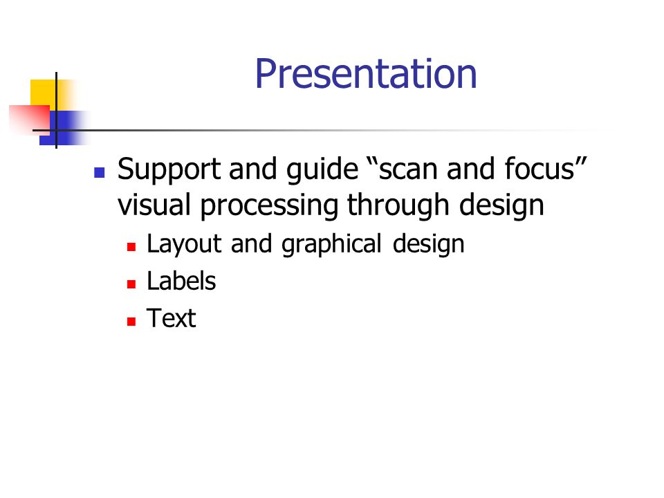 Presentation Support and guide scan and focus visual processing through design Layout and graphical design Labels Text