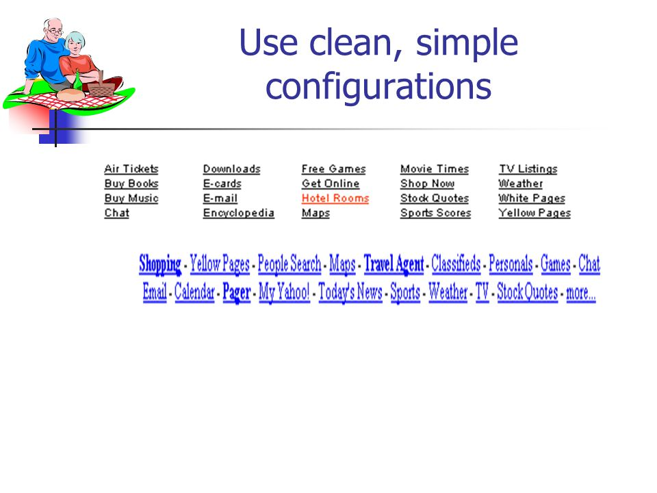 Use clean, simple configurations
