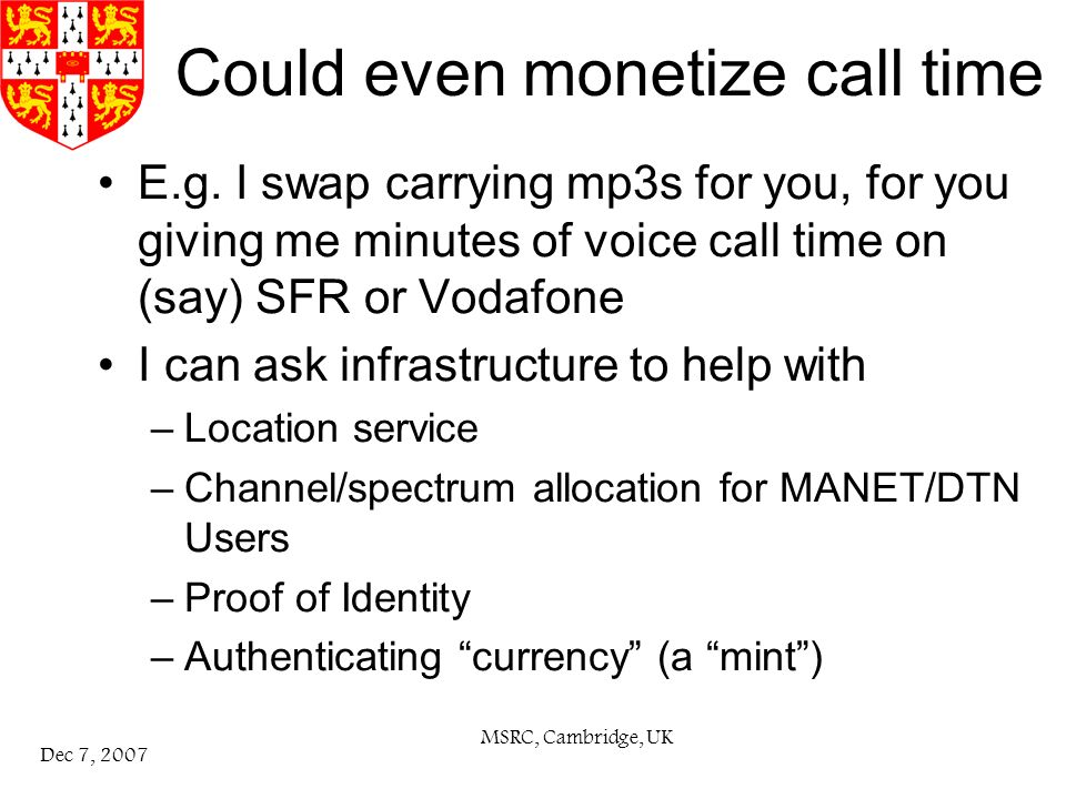MSRC, Cambridge, UK Dec 7, 2007 Could even monetize call time E.g.