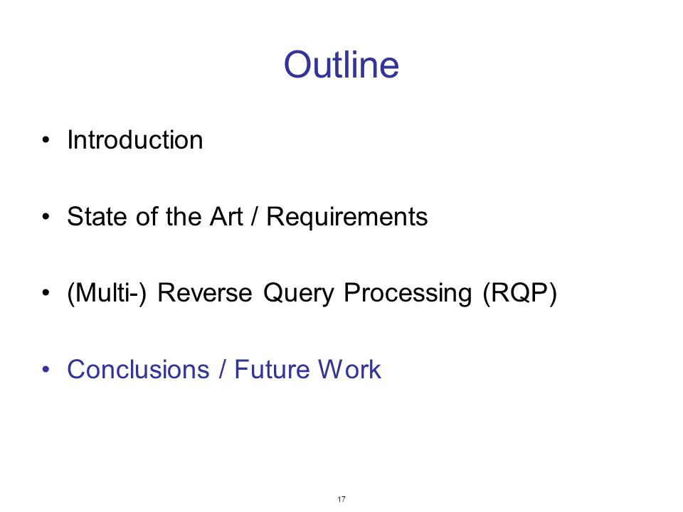 17 Outline Introduction State of the Art / Requirements (Multi-) Reverse Query Processing (RQP) Conclusions / Future Work