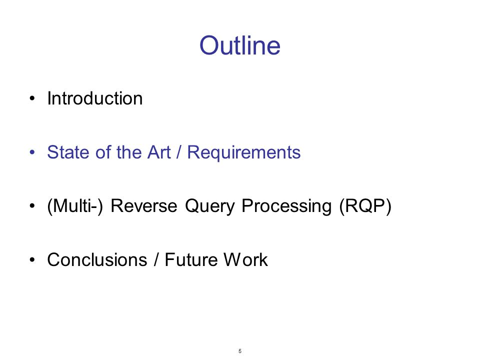 5 Outline Introduction State of the Art / Requirements (Multi-) Reverse Query Processing (RQP) Conclusions / Future Work