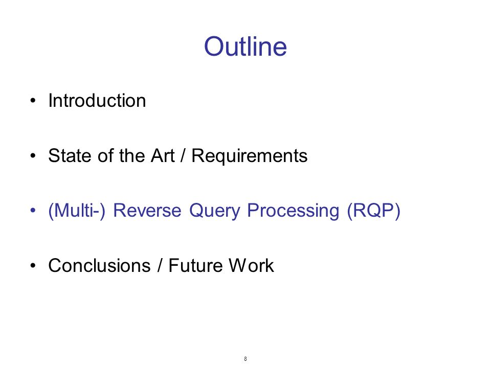 8 Outline Introduction State of the Art / Requirements (Multi-) Reverse Query Processing (RQP) Conclusions / Future Work