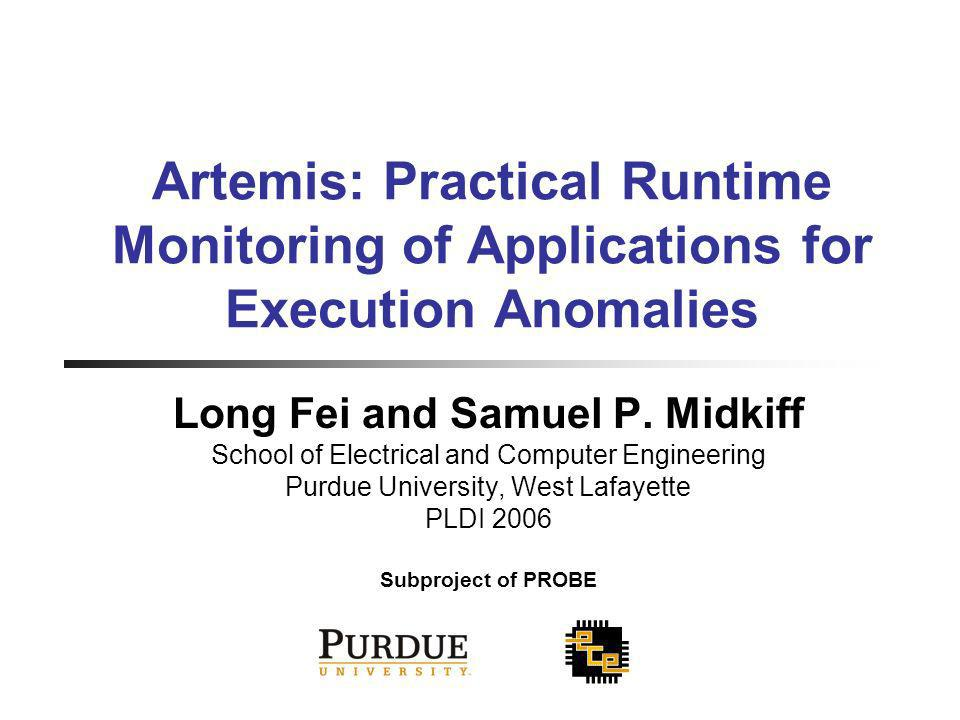Artemis: Practical Runtime Monitoring of Applications for Execution Anomalies Long Fei and Samuel P.