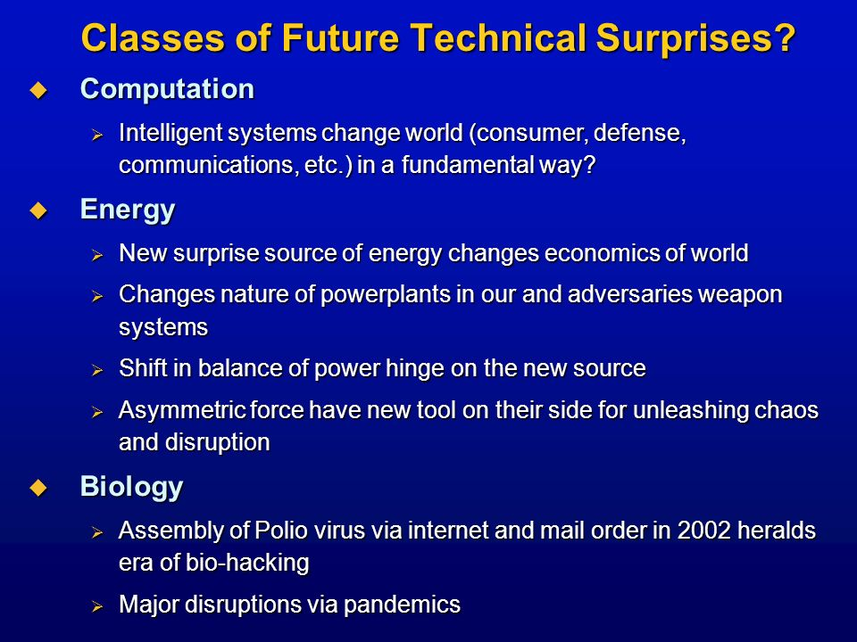 Classes of Future Technical Surprises? Computation Computation Intelligent systems change world (consumer, defense, communications, etc.) in a fundame