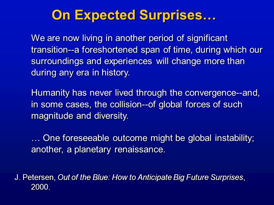 On Expected Surprises… We are now living in another period of significant transition--a foreshortened span of time, during which our surroundings and