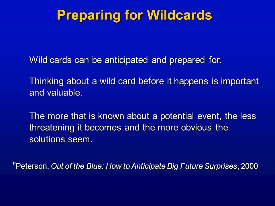 Preparing for Wildcards Wild cards can be anticipated and prepared for. Thinking about a wild card before it happens is important and valuable. The mo