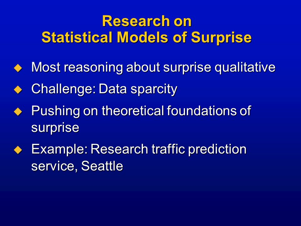 Research on Statistical Models of Surprise Most reasoning about surprise qualitative Most reasoning about surprise qualitative Challenge: Data sparcit
