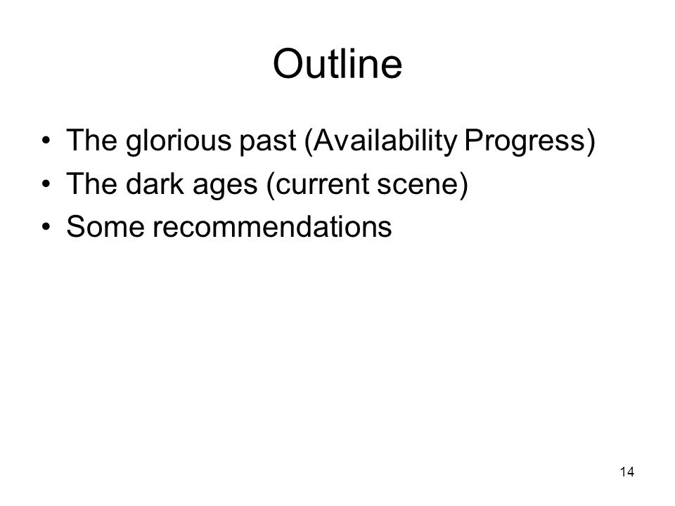 14 Outline The glorious past (Availability Progress) The dark ages (current scene) Some recommendations