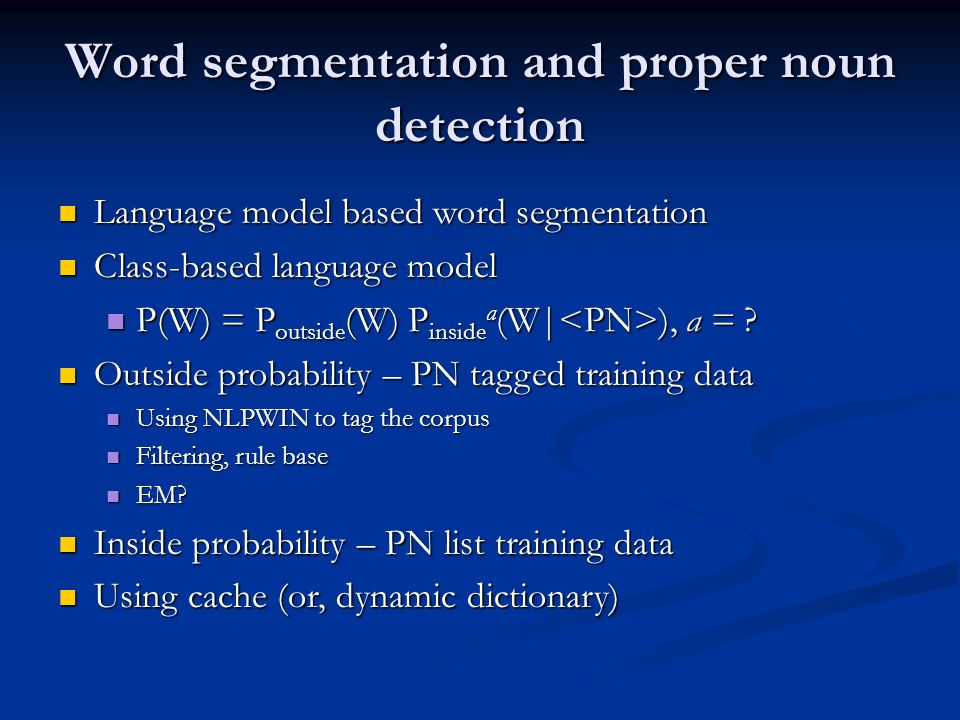 Word segmentation and proper noun detection Language model based word segmentation Language model based word segmentation Class-based language model C