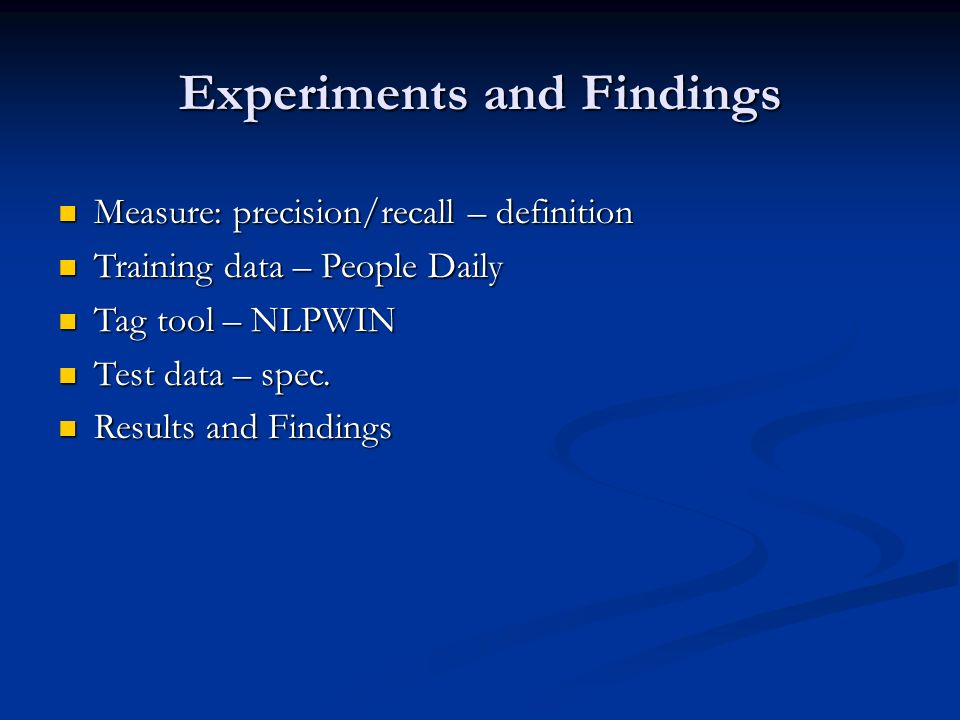 Experiments and Findings Measure: precision/recall – definition Measure: precision/recall – definition Training data – People Daily Training data – Pe