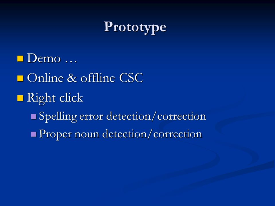 Prototype Demo … Demo … Online & offline CSC Online & offline CSC Right click Right click Spelling error detection/correction Spelling error detection/correction Proper noun detection/correction Proper noun detection/correction