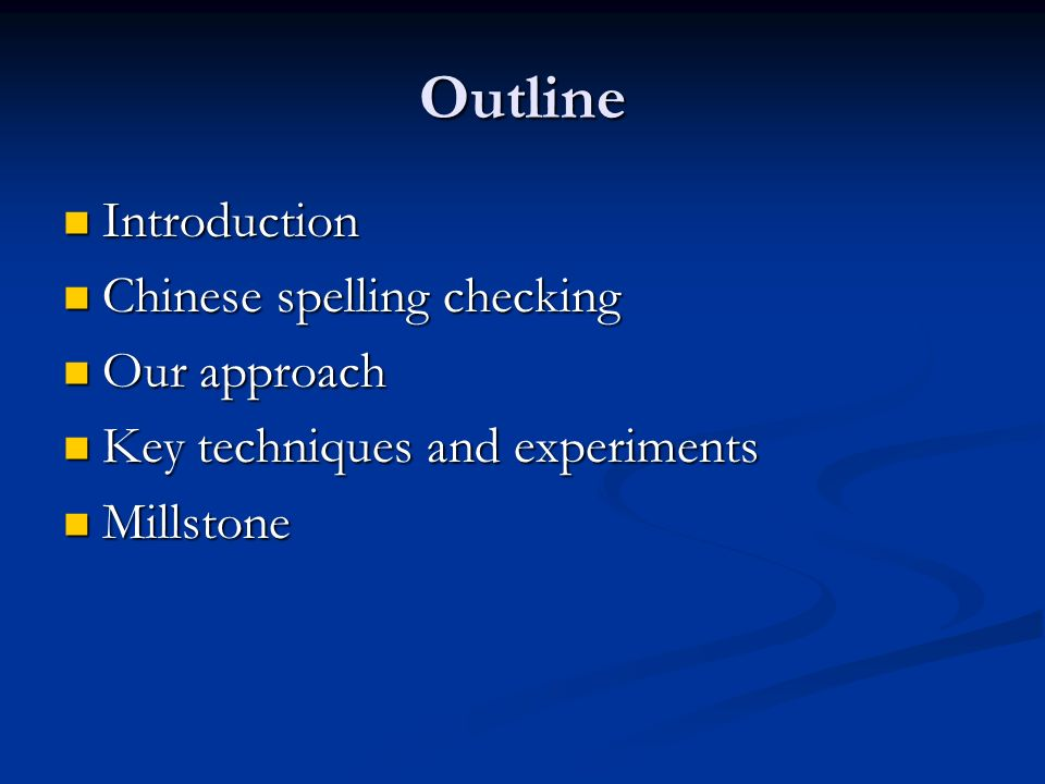 Outline Introduction Introduction Chinese spelling checking Chinese spelling checking Our approach Our approach Key techniques and experiments Key tec