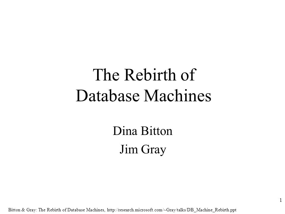 Bitton & Gray: The Rebirth of Database Machines,   1 The Rebirth of Database Machines Dina Bitton Jim Gray