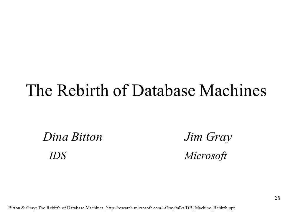 Bitton & Gray: The Rebirth of Database Machines,   28 The Rebirth of Database Machines Dina BittonJim Gray IDSMicrosoft
