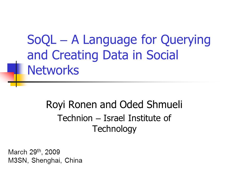 Introduction As social networks become popular A lot of data Many participant Many connections Sizable participant record Proliferation to business and organizational cultures Many querying scenarios which can benefit from a domain-specific language SoQL is proposed as a step in this direction