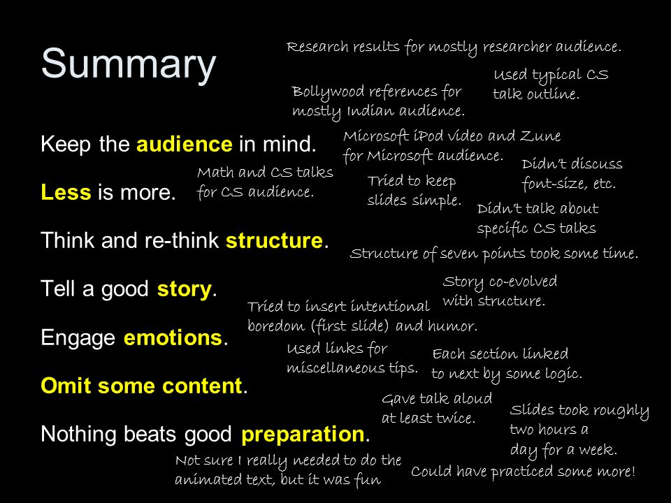 Summary Keep the audience in mind. Less is more. Think and re-think structure. Tell a good story. Engage emotions. Omit some content. Nothing beats go