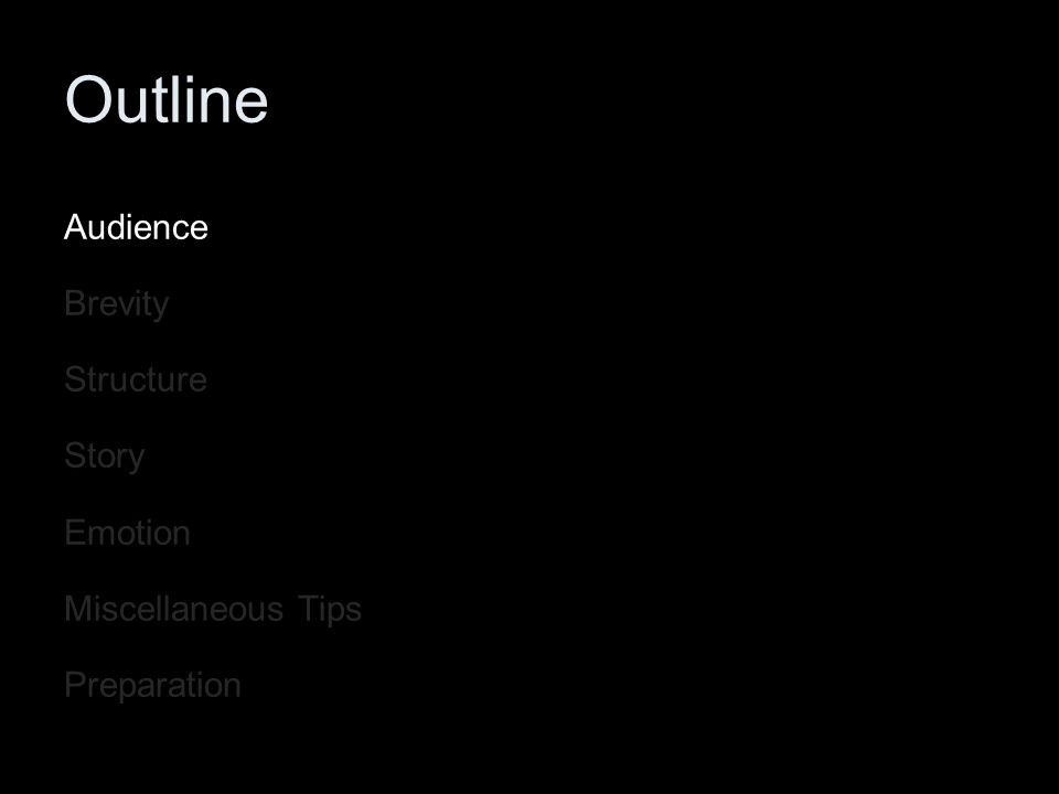 Outline Audience Brevity Structure Story Emotion Miscellaneous Tips Preparation