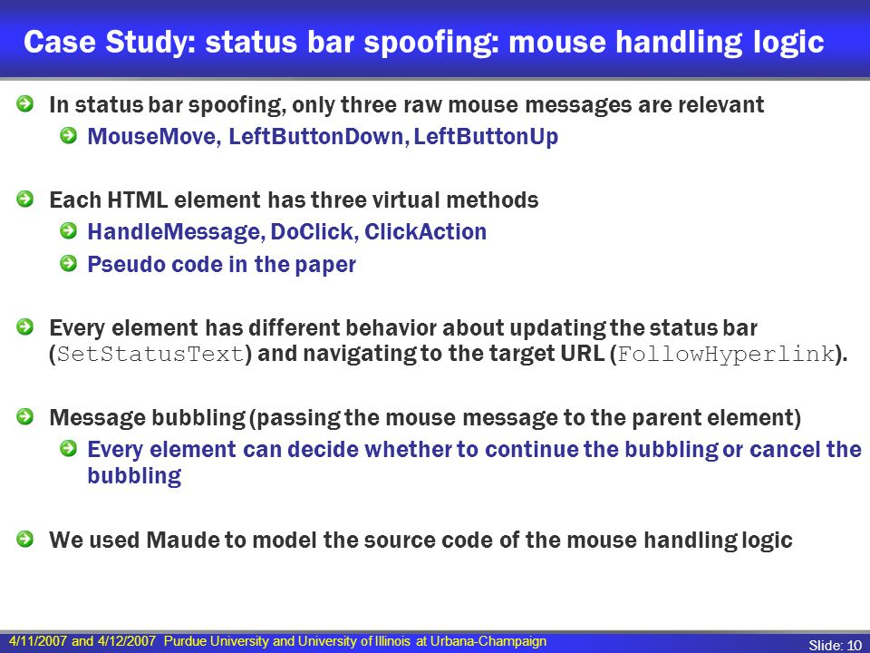 4/11/2007 and 4/12/2007 Purdue University and University of Illinois at Urbana-Champaign Slide: 10 Case Study: status bar spoofing: mouse handling log