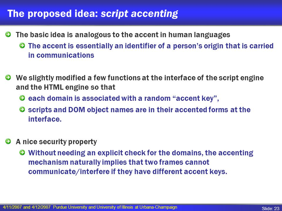 4/11/2007 and 4/12/2007 Purdue University and University of Illinois at Urbana-Champaign Slide: 23 The proposed idea: script accenting The basic idea