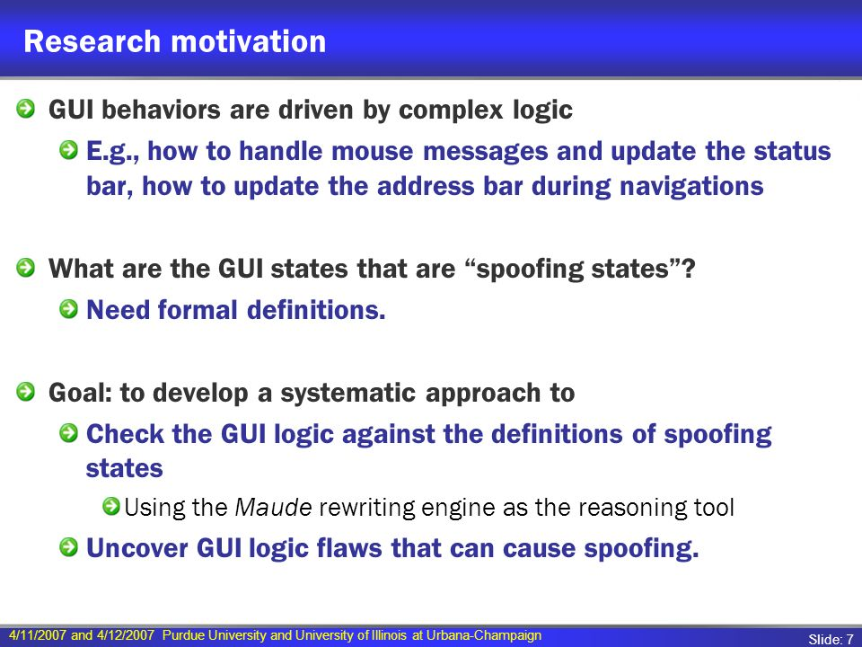 4/11/2007 and 4/12/2007 Purdue University and University of Illinois at Urbana-Champaign Slide: 7 Research motivation GUI behaviors are driven by comp