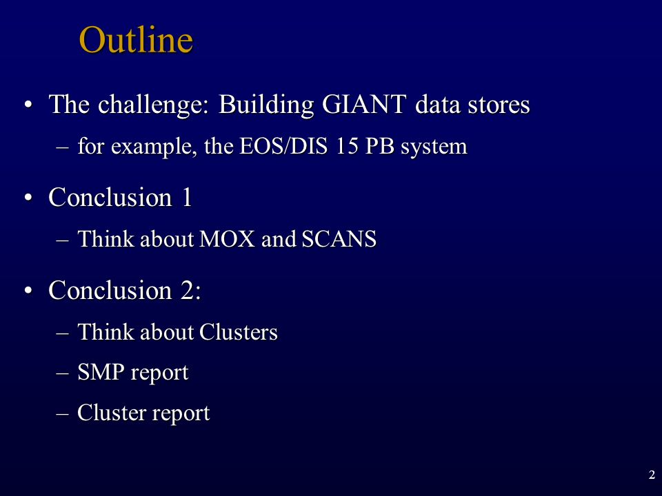 2Outline The challenge: Building GIANT data storesThe challenge: Building GIANT data stores –for example, the EOS/DIS 15 PB system Conclusion 1Conclus