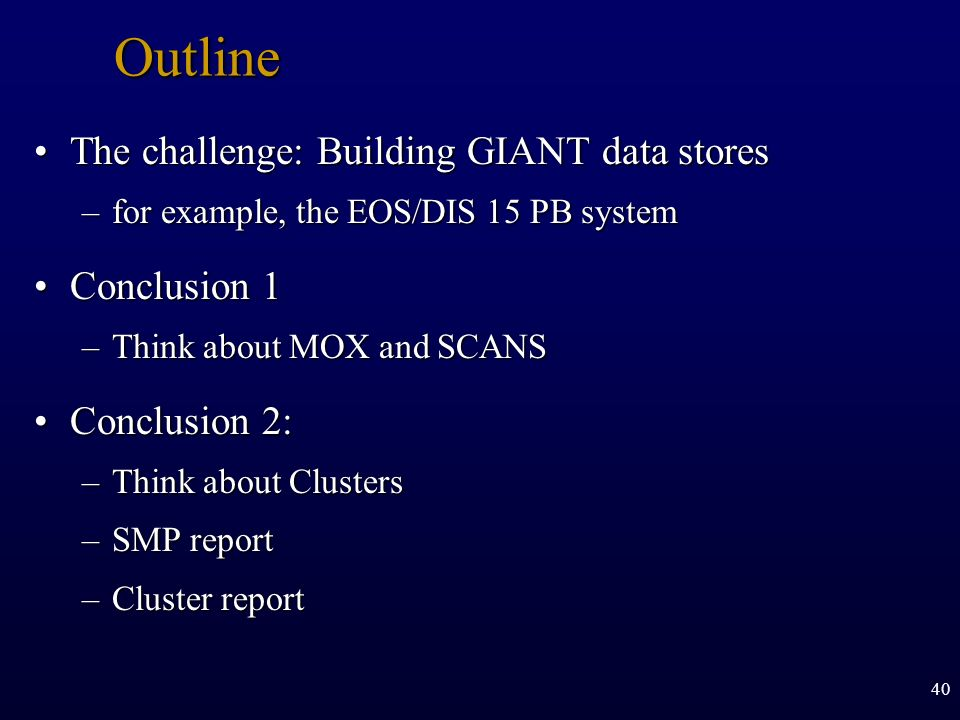 40Outline The challenge: Building GIANT data storesThe challenge: Building GIANT data stores –for example, the EOS/DIS 15 PB system Conclusion 1Conclu