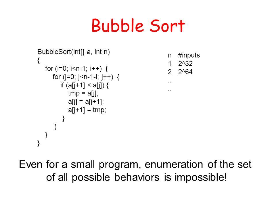 Bubble Sort BubbleSort(int[] a, int n) { for (i=0; i<n-1; i++) { for (j=0; j<n-1-i; j++) { if (a[j+1] < a[j]) { tmp = a[j]; a[j] = a[j+1]; a[j+1] = tm