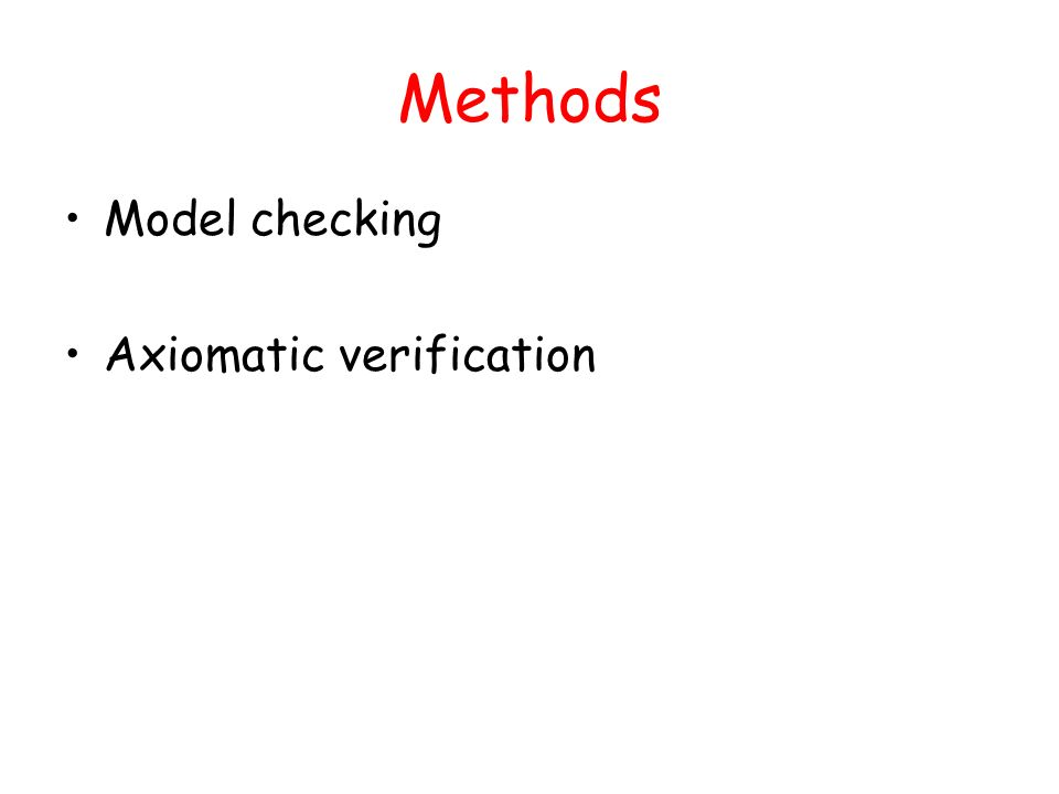 Methods Model checking Axiomatic verification
