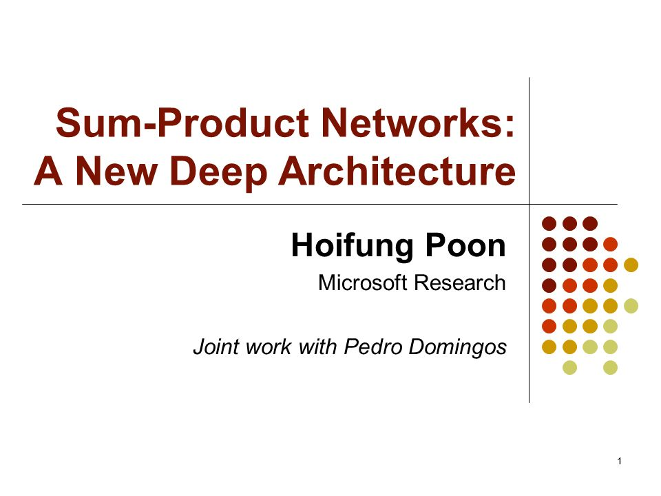 11 Sum-Product Networks: A New Deep Architecture Hoifung Poon Microsoft Research Joint work with Pedro Domingos